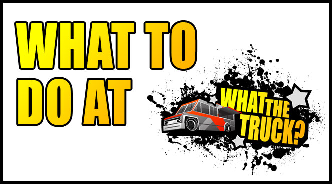 What to do at What the Truck?!